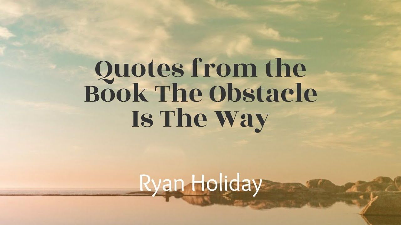 Quotes From The Book The Obstacle Is The Way I Ryan Holiday Stoicism Quotes Best Quotes Quotes