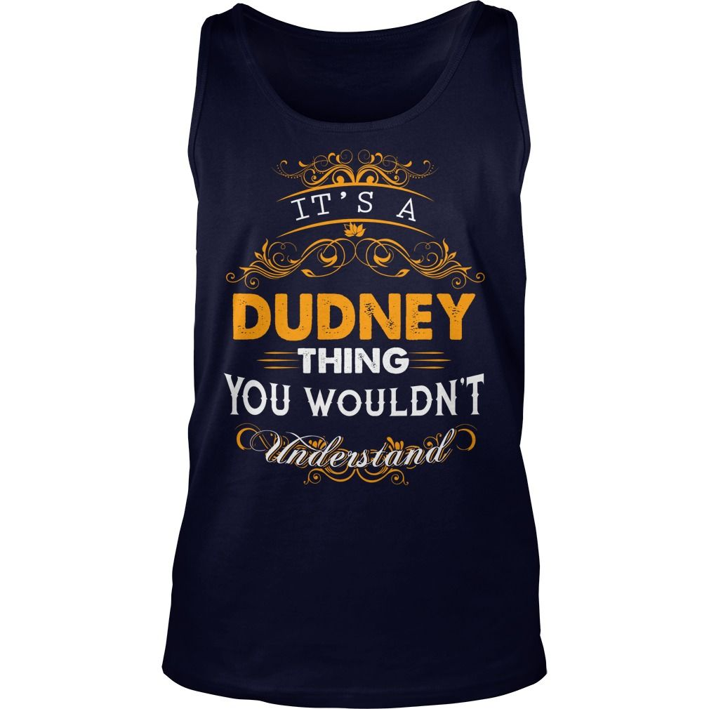 Its a dudney thing you wouldnt understand dudney t shirt dudney