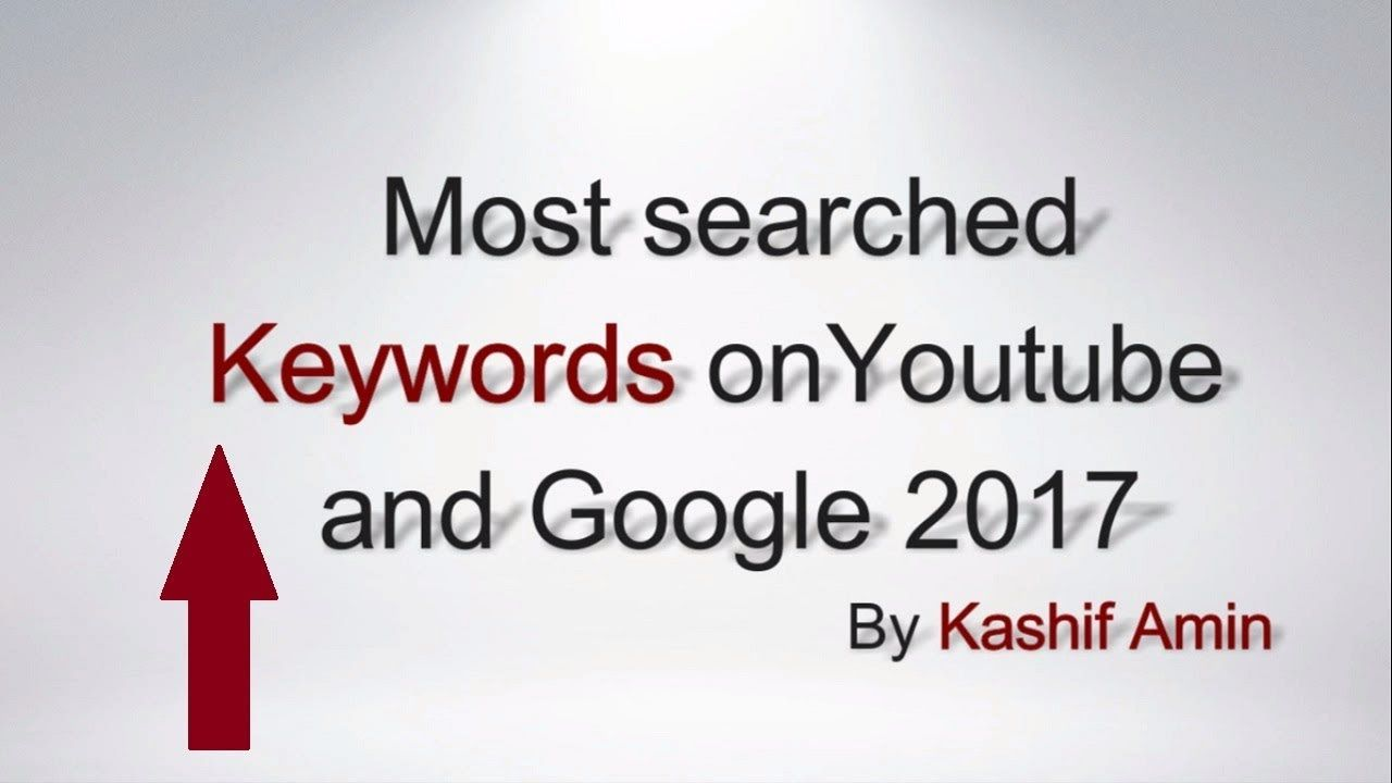 Most Searched Keywords On Youtube And Google 2017 Kashif Amin Most Searched Youtube Entertainment