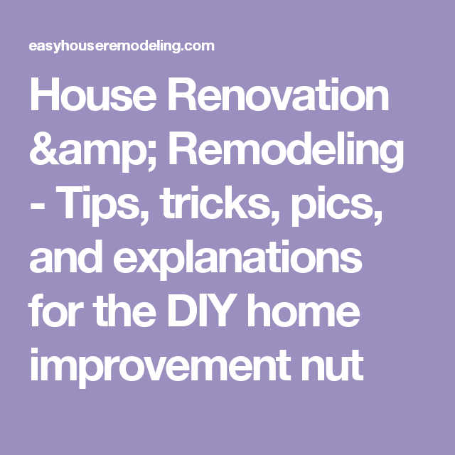 House Renovation & Remodeling - Tips, tricks, pics, and explanations for the DIY home improvement nut