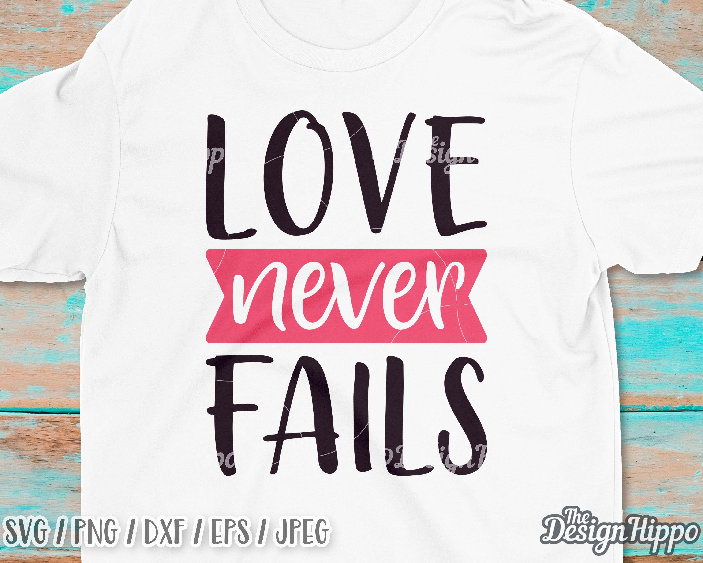Download Love never fails svg Christian valentine svg Valentine's ...