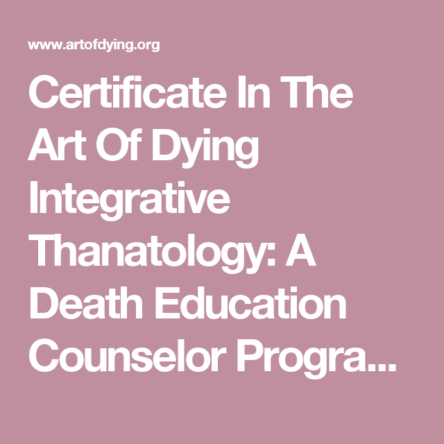 Certificate In The Art Of Dying Integrative Thanatology: A Death Education Counselor Program - Art of Dying Institute