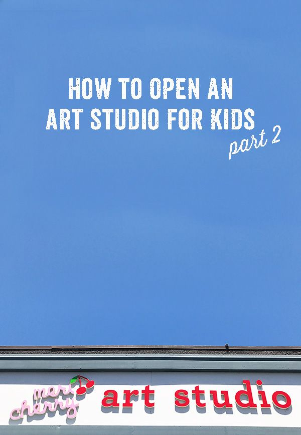 How to open an art studio for kids - part 2