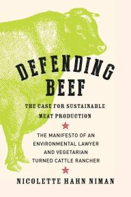 Defending Beef The Case For Sustainable Meat Production By Nicolette Hahn Niman 9781603585361 Paperback Barnes Noble Recipe Book Beef Sustainability