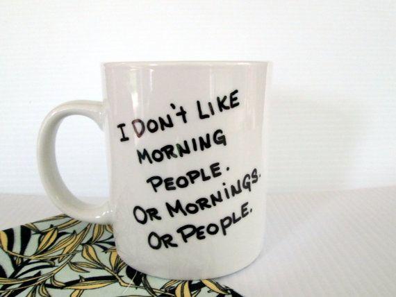 I Donu0027t Like Morning People, Mornings Or People Coffee Mug Funny Quote Mug  Hand Painted Saying Cup Black And White Mug Hate Morning Mug | LMFAO |  Pinterest ...