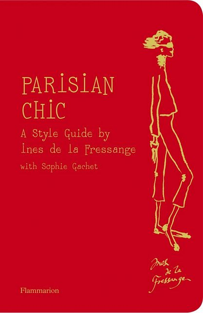 Parisian Chic, the essential guide to styling not only your look, but life. By Ines de la Fressange ...