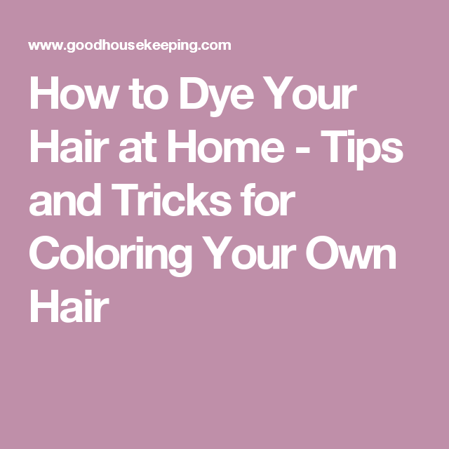 How to Dye Your Hair at Home - Tips and Tricks for Coloring Your Own ...