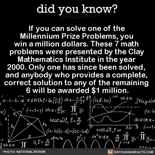 If you can solve one of the Millennium Prize Problems, you