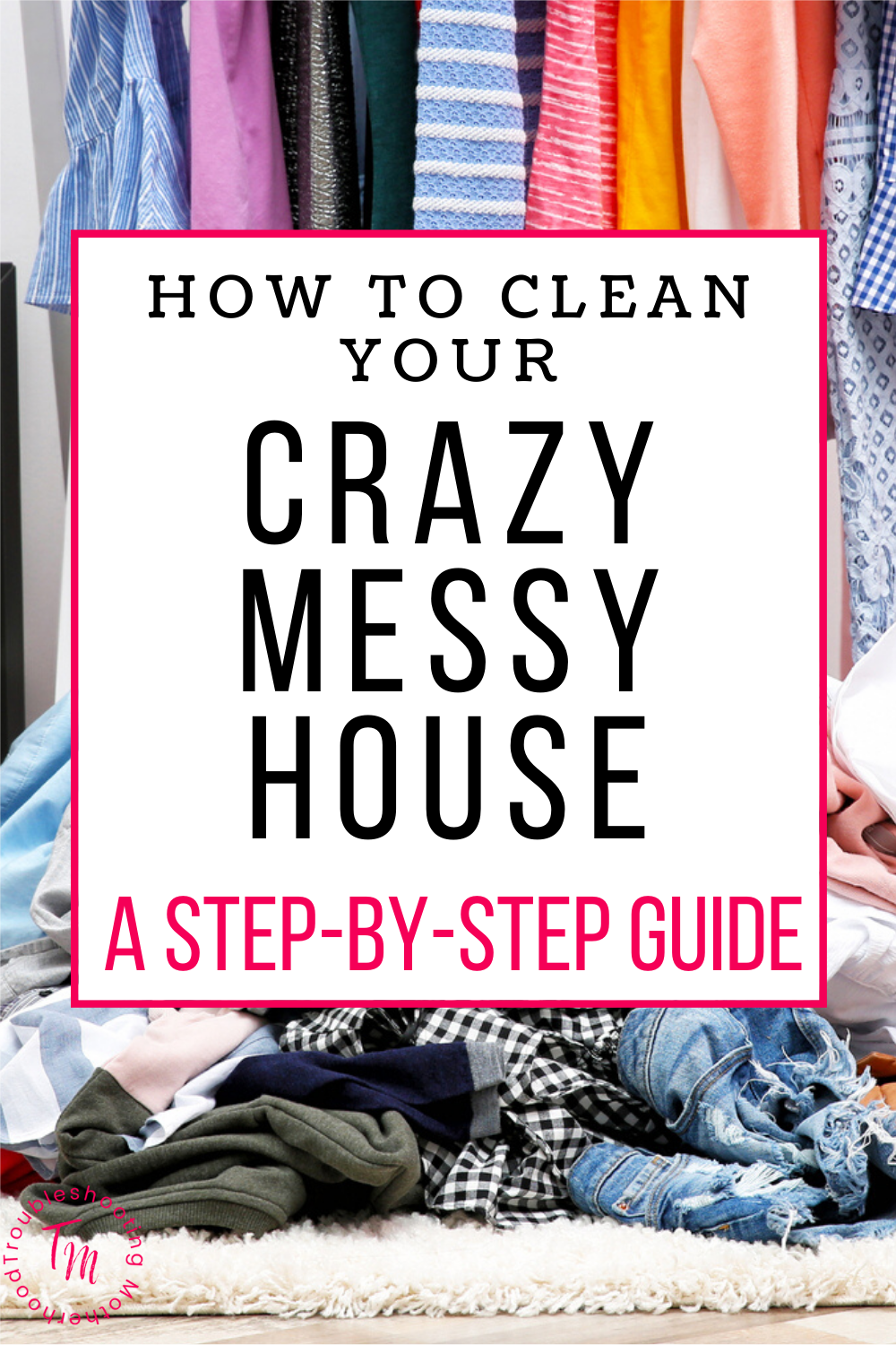How to Clean a Messy House: A Step by Step Guide When You're Overwhelmed - Troubleshooting Motherhood