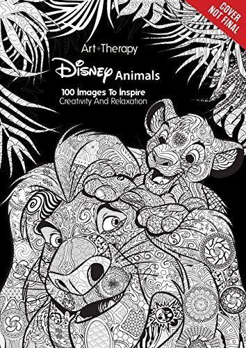 2 New Disney Adult Coloring Books Animals 100 Images To Inspire Creativity And Relaxation Art Therapy By Catherine Saunier Talec