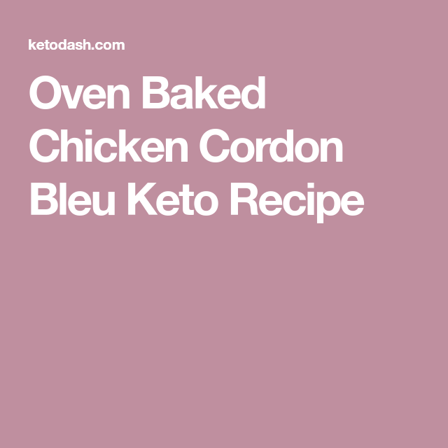 Oven Baked Chicken Cordon Bleu Keto Recipe