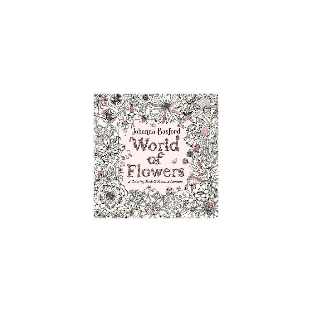 World of Flowers : A Coloring Book & Floral Adventure - by