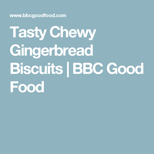 Tasty Chewy Gingerbread Biscuits   BBC Good Food