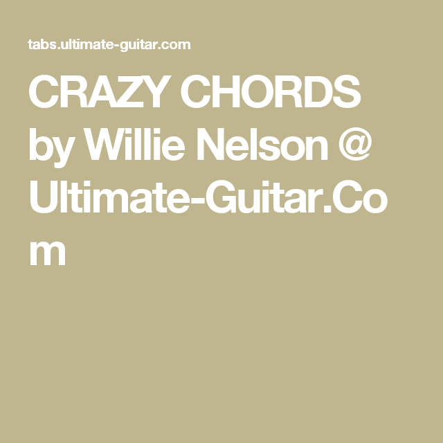 CRAZY CHORDS by Willie Nelson @ Ultimate-Guitar.Com | guitar chords ...