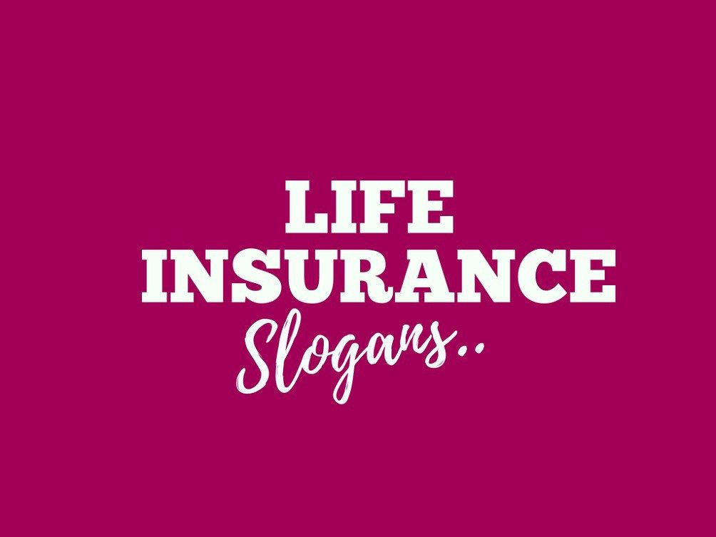 191 Catchy Life Insurance Slogans Taglines Life Insurance