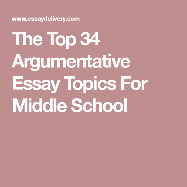 The top 34 argumentative essay topics for middle school ela 8th
