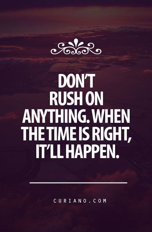 Don T Rush On Anything Well Said Quotes Pinterest Life Quotes