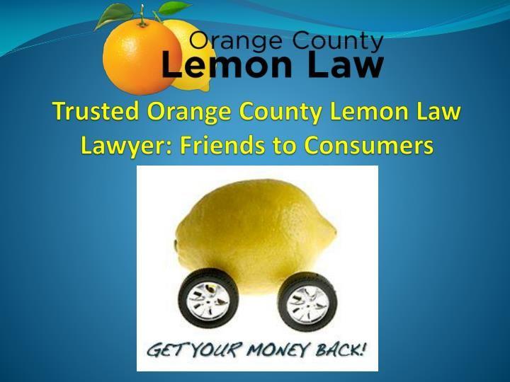 Trusted Orange County Lemon Law Lawyer Friends to