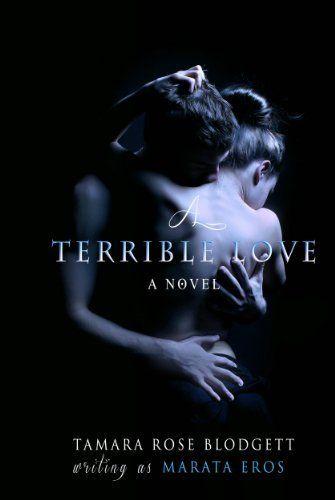 A Terrible Love by Marata Eros. $1.17. Author: Marata Eros. 268 pages. Publisher: Tamara Rose Blodgett; 1 edition (February 11, 2013)