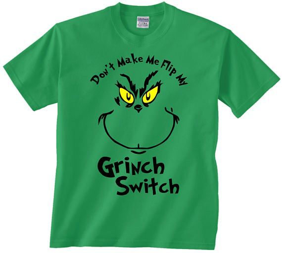 185c12cb664f5e Don't Make Me Flip My Grinch Switch funny t shirt tshirt | funny t ...