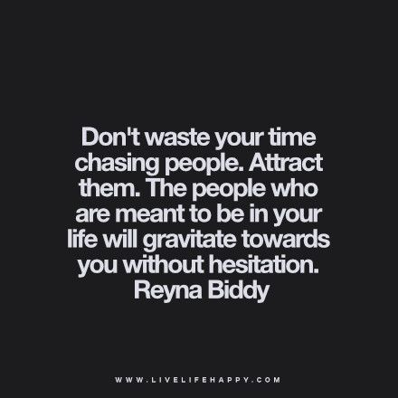 Dont Waste Your Time Chasing People Live Life Happy Quotes