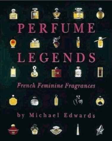 Perfume Legends: French Feminine Fragrances by Michael Edwards. $319.00. Publisher: Crescent House Pub (March 1998). Author: Michael Edwards. 295 pages