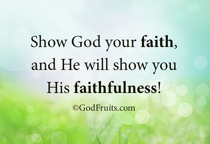 Show God your faith and He will show you His faithfulness  https://www.facebook.com/GodFruit… | Inspiritional quotes, Christian quotes  inspirational, Prayer quotes