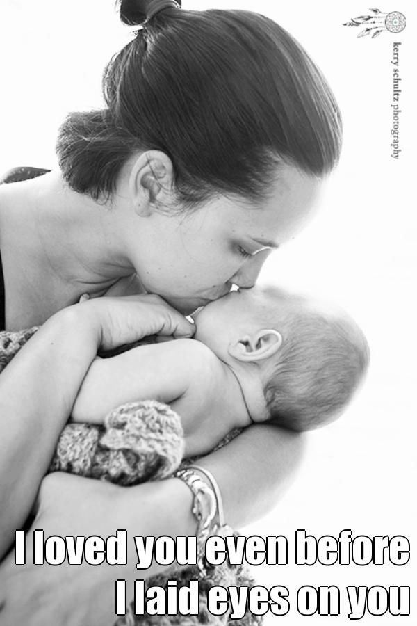 I loved you even before I laid eyes on you... Only a mother can know the meaning of these words. Kerry Schultz Photography. Mother and Baby Portrait.