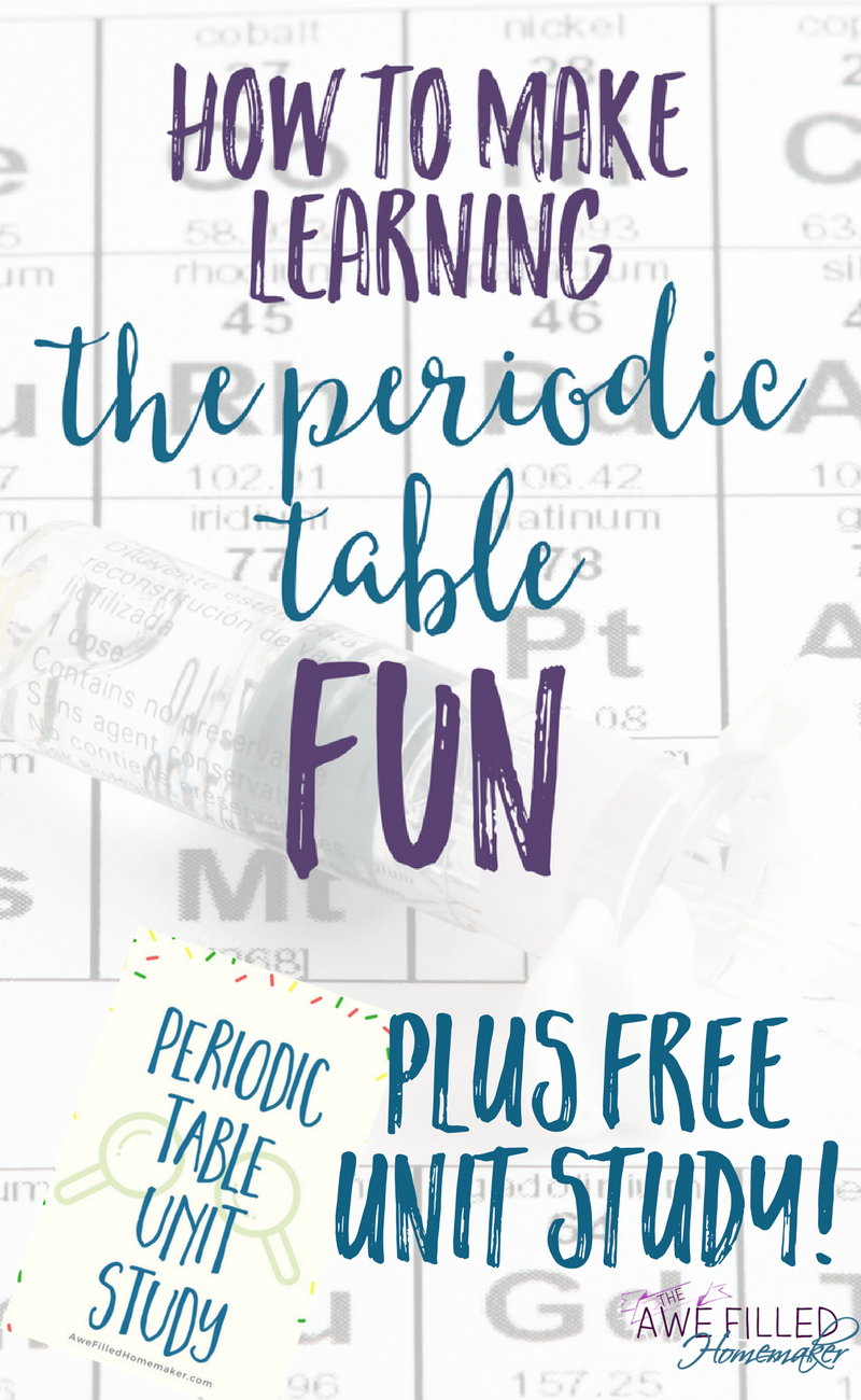 Ways to make learning the periodic table fun unit studies learning the periodic table of elements doesnt have to be boring in fact it can be fun but how i am sharing some resources ideas a unit study to urtaz Gallery