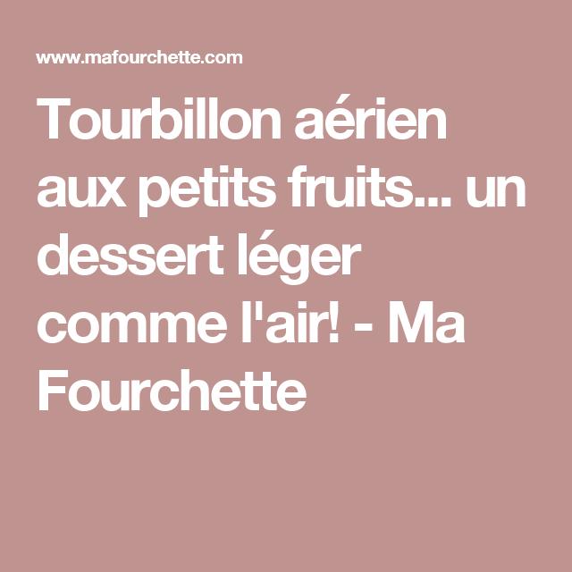Tourbillon aérien aux petits fruits... un dessert léger comme l'air! - Ma Fourchette