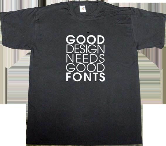 Good+design+needs+good+fonts.png (567×499) | T-Shirts | Pinterest