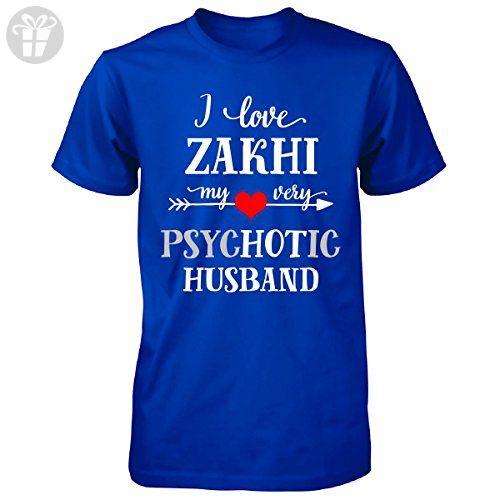 I Love Zakhi My Very Psychotic Husband. Gift For Her - Unisex Tshirt Royal S - Birthday shirts (*Amazon Partner-Link)