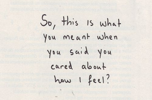 """So, this is what you meant when you said you cared about how I feel?"" #feelings #caring #heartbreak"