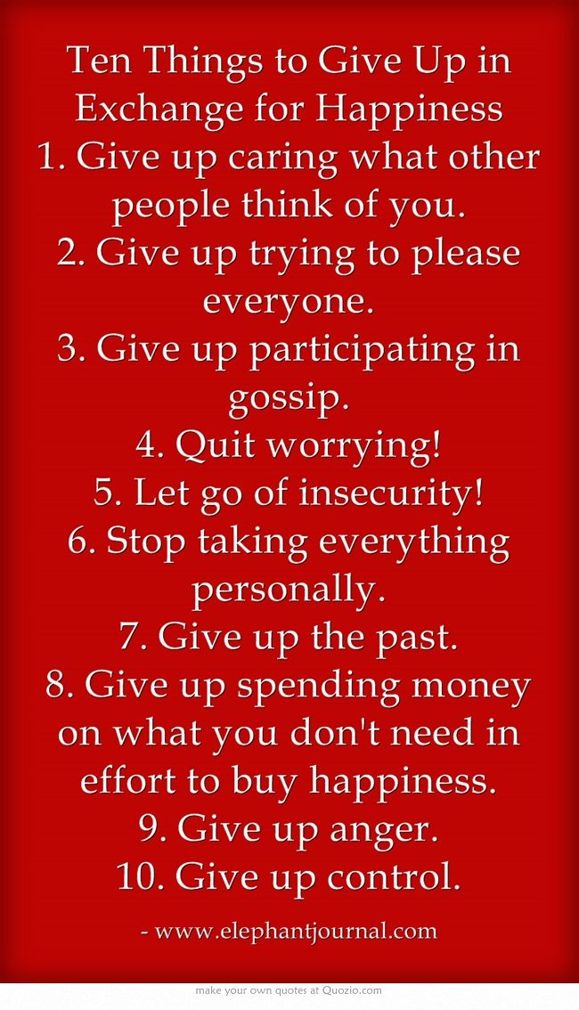 Ten Things To Give Up In Exchange For Happiness 1 Give Up Caring