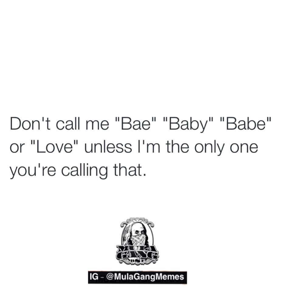 If your calling someone else babe baby princess love or etc DON Quotes PicsLove QuotesFunny