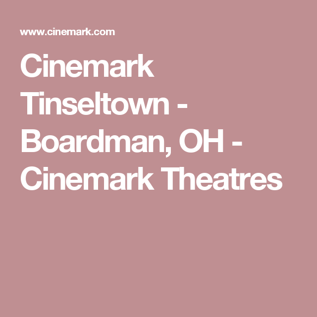 Cinemark Tinseltown Boardman Oh Cinemark Theatres Date Ideas