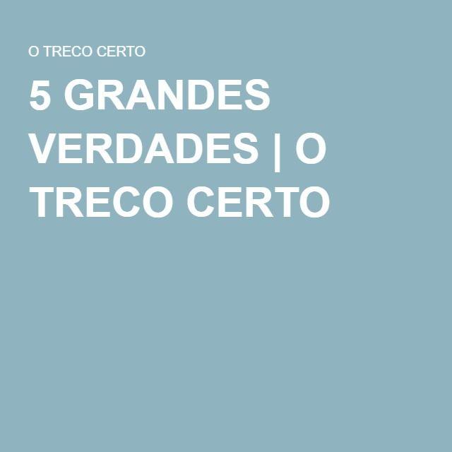 5 GRANDES VERDADES | O TRECO CERTO