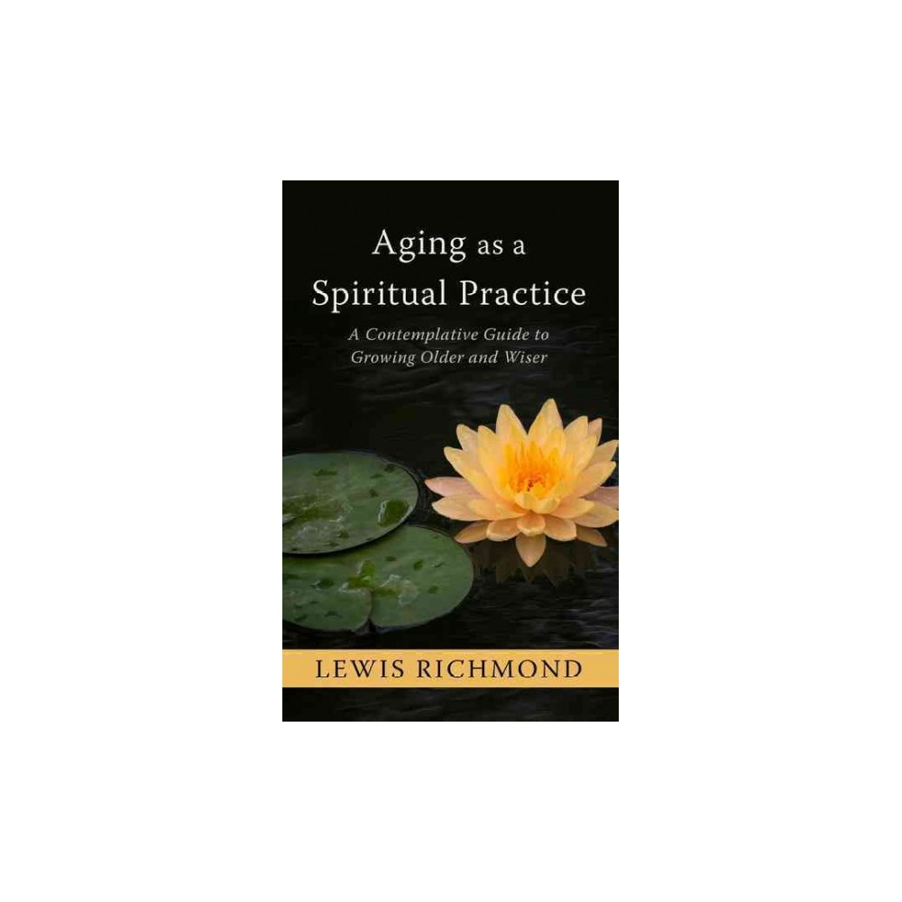 aging as a spiritual practice a contemplative guide to growing older and wiser
