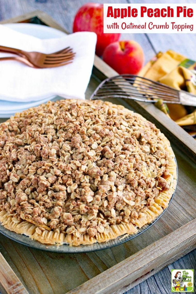his Apple Peach Pie with Oatmeal Crumb Topping is a ...