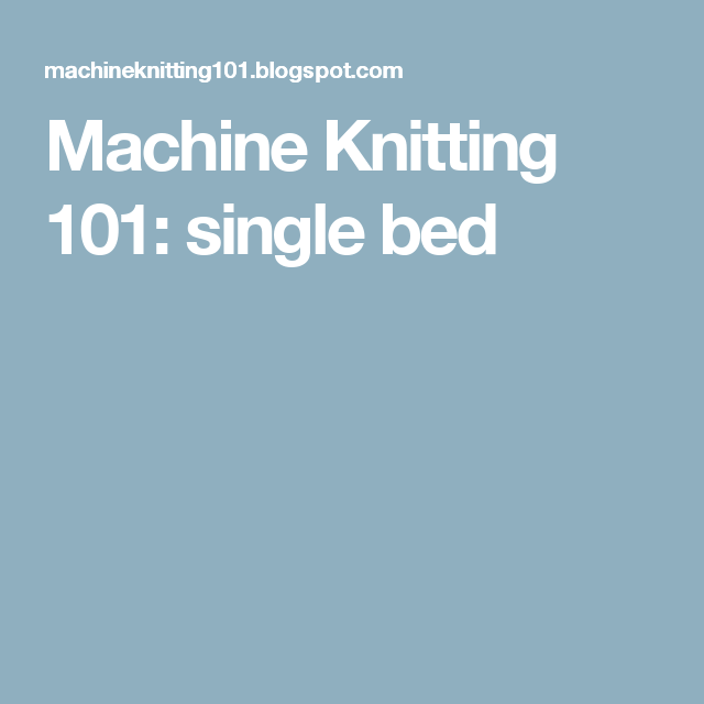 Machine Knitting 101: single bed | knitting machines | Pinterest ...
