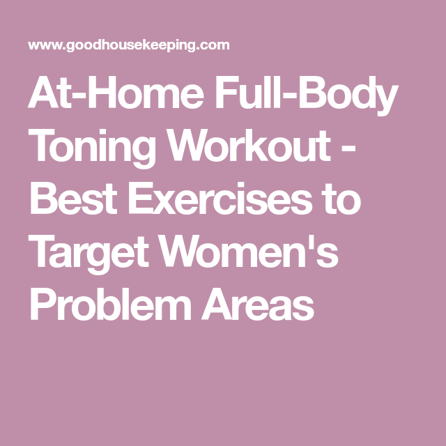 492a7a26ed3e At-Home Full-Body Toning Workout - Best Exercises to Target Women s Problem  Areas