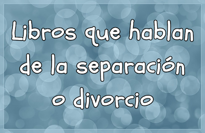 Coleccionando cuentos: Libros que hablan de la separación o divorcio