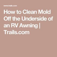 How to Clean Mold f the Underside of an RV Awning