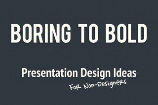 boring-to-bold-presentation-design-ideas-for-nondesigners-9847542 by Michael Gowin via Slideshare