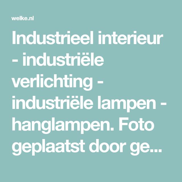 Industrieel interieur - industriële verlichting - industriële lampen - hanglampen. Foto geplaatst door gemmavandervegt op Welke.nl