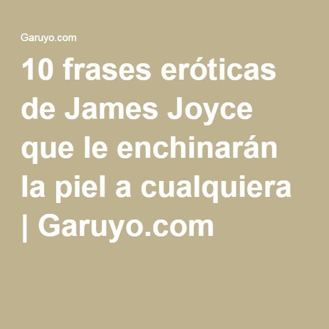 10 Frases Eróticas De James Joyce Que Le Enchinarán La Piel
