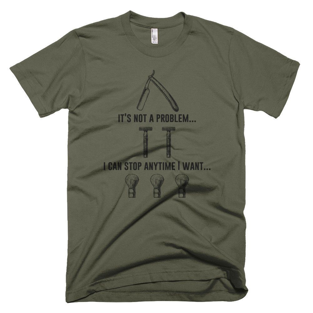 I Can Stop Anytime I Want - Funny Wet Shaving T Shirt