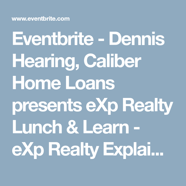 Eventbrite Dennis Hearing Caliber Home Loans Presents Exp