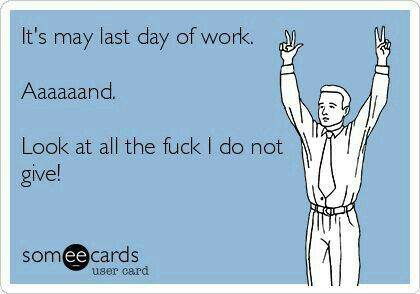 Pin By Brenda Van Zyl On Funny Retirement Quotes Funny Work Humor Last Day Quotes
