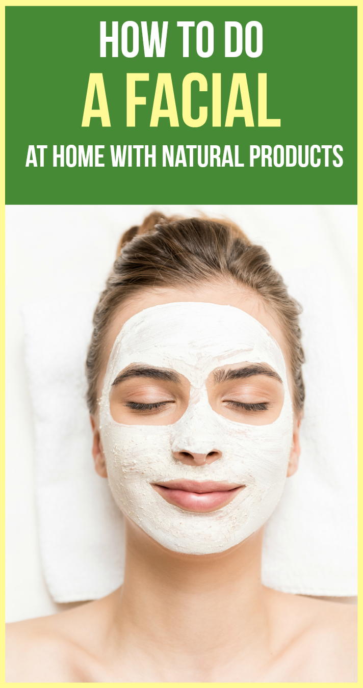 How To Do A Facial At Home With Natural Products Facial Steps At Home Facial How To Do Facial